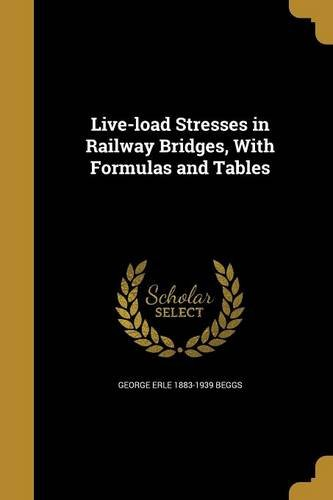 Live-Load Stresses in Railway Bridges with Formulas and Tables ebook by George Erle 1883-1939 Beggs