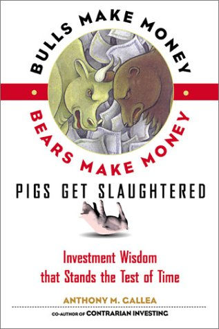 Bulls Make Money Bears Make Money Pigs Get Slaughtered- Wall Street Truisms that Stand the Test of Time ebook by Anthony M. Gallea