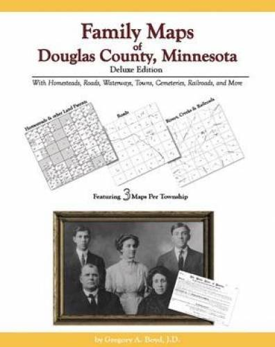 Family Maps of Douglas County Minnesota Deluxe Edition ebook by Gregory A. Boyd