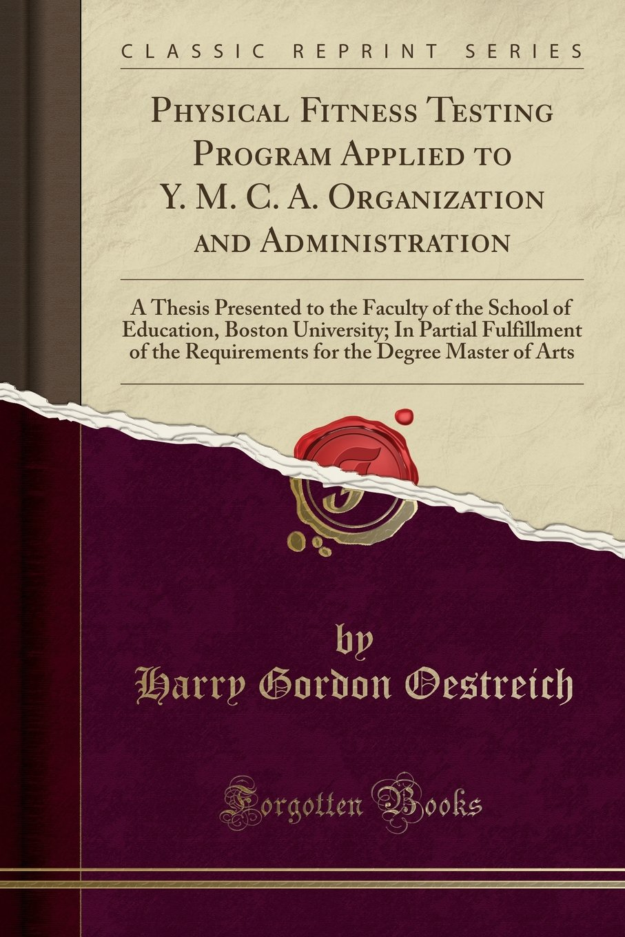 Physical Fitness Testing Program Applied to Y M C A Organization and Administration- A Thesis Presented to the Faculty of the School of Education   Requirements for the Degree Master of Arts ebook by Harry Gordon Oestreich