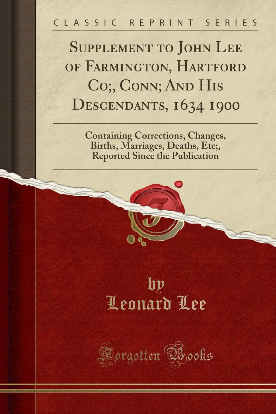 Supplement to John Lee of Farmington Hartford Co; Conn; And His Descendants 1634 1900- Containing Corrections Changes Births Marriages Deaths   Since the Publication Classic Reprint  ebook by Leonard Lee