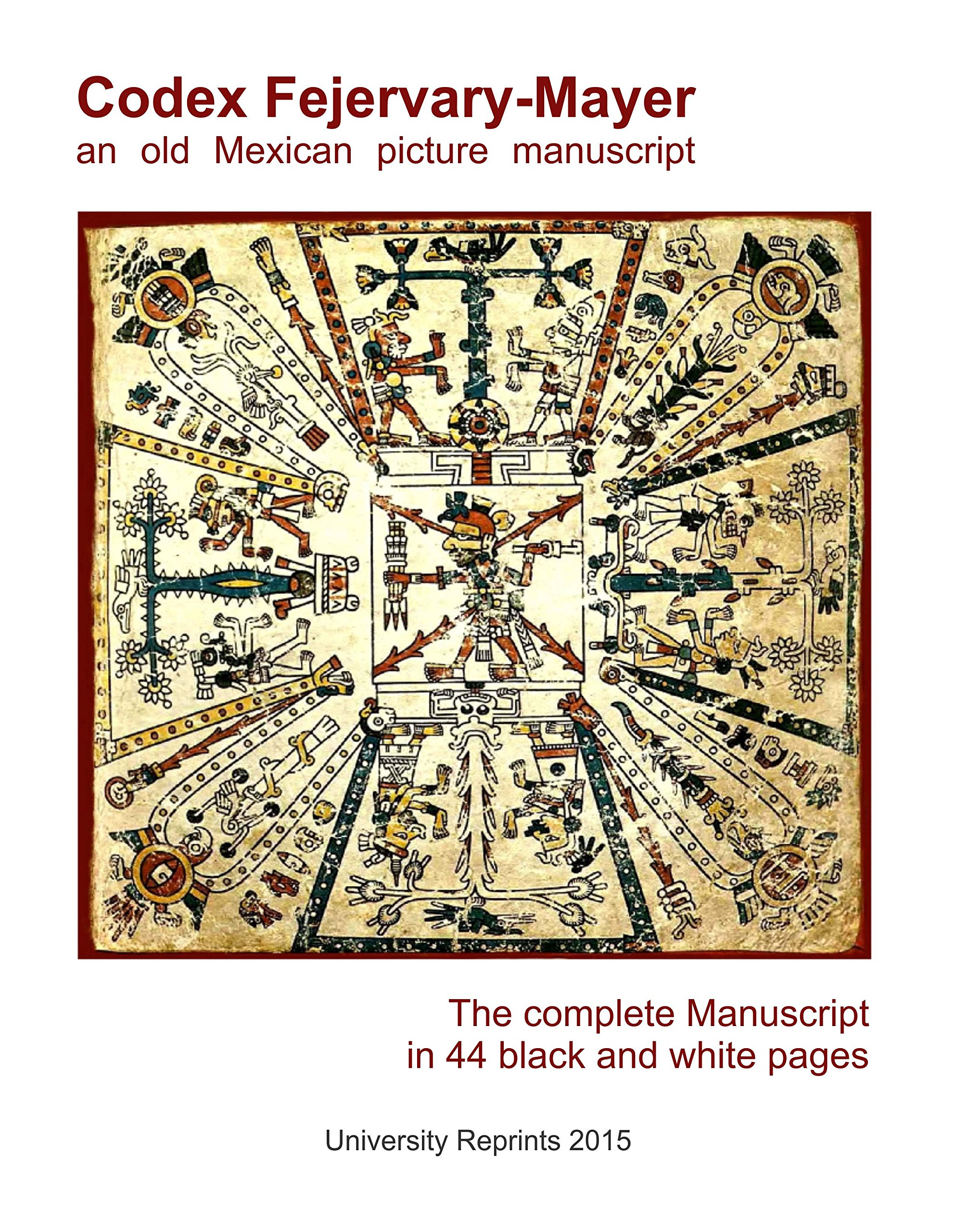 Codex Fejervary-Mayer an old Mexican picture manuscript Black and White Facsimile Edition Complete Manuscript in a 44 Page Single-Sided Student Loose Leaf Edition Book  ebook by none